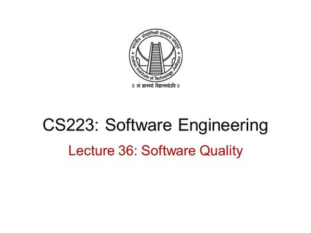 CS223: Software Engineering Lecture 36: Software Quality.