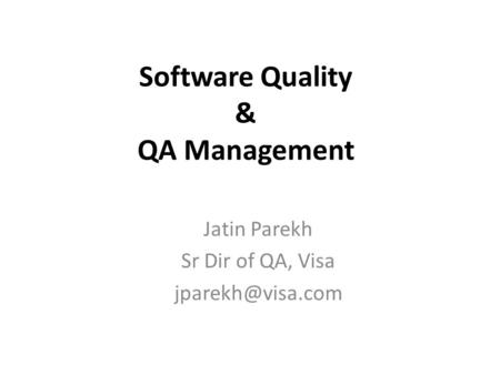 Software Quality & QA Management Jatin Parekh Sr Dir of QA, Visa