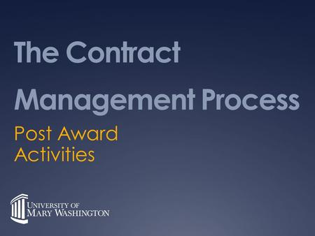 The Contract Management Process Post Award Activities.