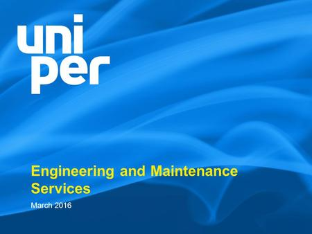 Engineering and Maintenance Services March 2016. We are an experienced international energy company with a new name  We are Uniper: An international.
