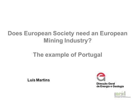 Does European Society need an European Mining Industry? The example of Portugal Luís Martins.