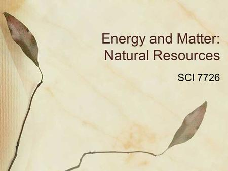 Energy and Matter: Natural Resources SCI 7726. What is a natural resource?