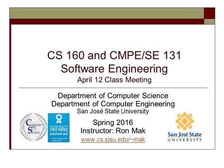 CS 160 and CMPE/SE 131 Software Engineering April 12 Class Meeting Department of Computer Science Department of Computer Engineering San José State University.
