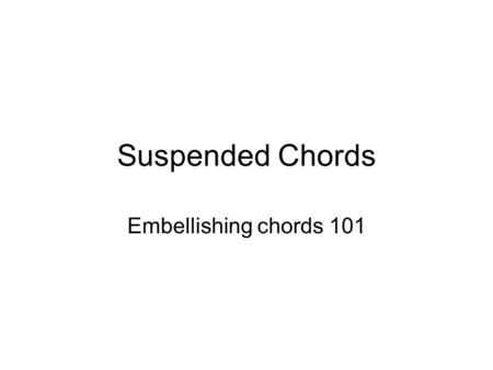 Suspended Chords Embellishing chords 101. Aefinition Suspended chords are chords that suspend the 2 nd or 4 th notes of the scale rather then the 3 rd.