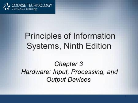 1 Principles of Information Systems, Ninth Edition Chapter 3 Hardware: Input, Processing, and Output Devices.