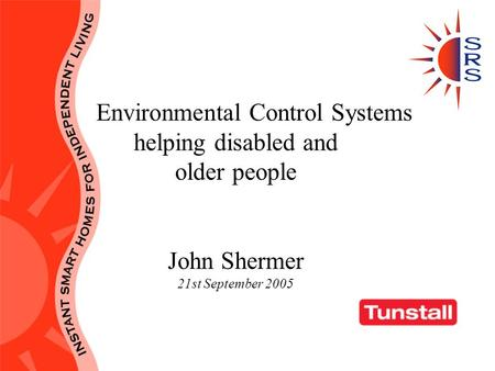 Environmental Control Systems helping disabled and older people John Shermer 21st September 2005.