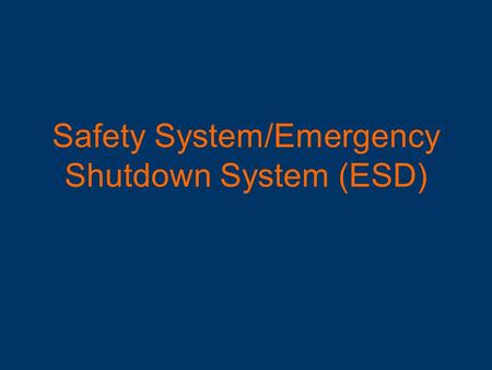 Safety System/Emergency Shutdown System (ESD). The Need for Safety Instrumentation Managing and equipping industrial plant with the right components and.