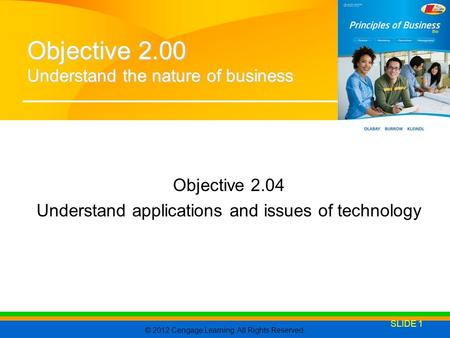 © 2012 Cengage Learning. All Rights Reserved. Objective 2.04 Understand applications and issues of technology SLIDE 1 Objective 2.00 Understand the nature.