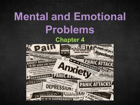 Chapter 4 Mental and Emotional Problems Chapter 4.