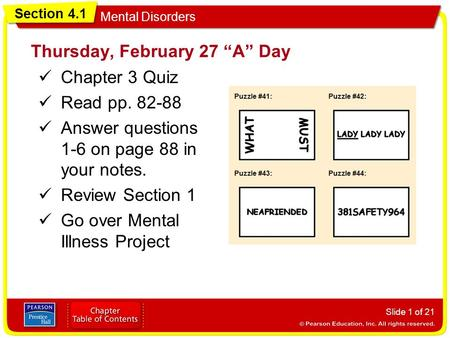 "Section 4.1 Mental Disorders Thursday, February 27 ""A"" Day Chapter 3 Quiz Read pp. 82-88 Answer questions 1-6 on page 88 in your notes. Review Section."