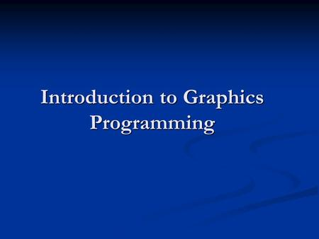 Introduction to Graphics Programming. Graphics API.