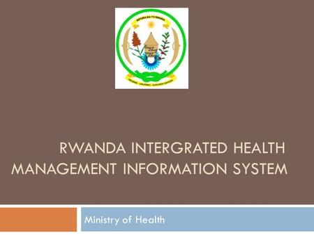 RWANDA INTERGRATED HEALTH MANAGEMENT INFORMATION SYSTEM Ministry of Health.