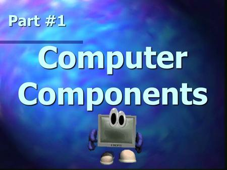 Computer Components Part #1. What is a Computer? n computer n A computer is an information processing machine. More specifically, a computer is an electronic.