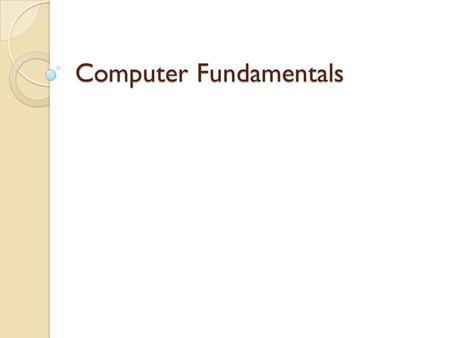 Computer Fundamentals. Examples of Computers Hand-held (HPC)PDATablet PCLaptop/Notebook DesktopTowerWorkstation Computer Basics.