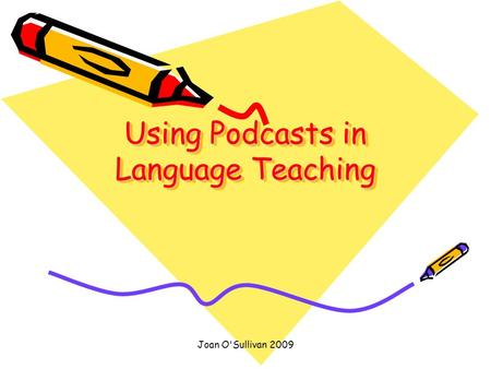Joan O'Sullivan 2009 Using Podcasts in Language Teaching.