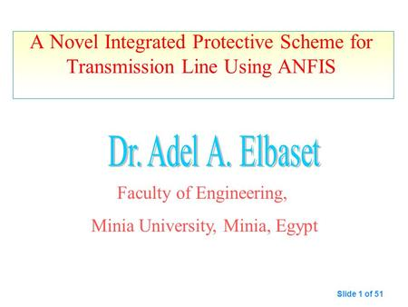 A Novel Integrated Protective Scheme for Transmission Line Using ANFIS Faculty of Engineering, Minia University, Minia, Egypt Slide 1 of 51.