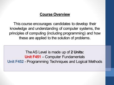 Course Overview This course encourages candidates to develop their knowledge and understanding of computer systems, the principles of computing (including.