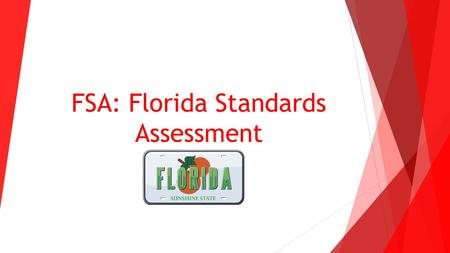 FSA: Florida Standards Assessment. What is it? The Florida Standards in Mathematics and English Language Arts were approved by the Florida State Board.