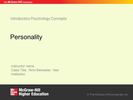 Instructor name Class Title, Term/Semester, Year Institution © The McGraw-Hill Companies, Inc. Introductory Psychology Concepts Personality.