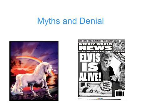 Myths and Denial. What is a myth? A myth is an untrue or fictitious story.