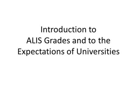 Introduction to ALIS Grades and to the Expectations of Universities.