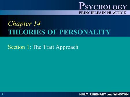HOLT, RINEHART AND WINSTON P SYCHOLOGY PRINCIPLES IN PRACTICE 1 Chapter 14 THEORIES OF PERSONALITY Section 1: The Trait Approach.