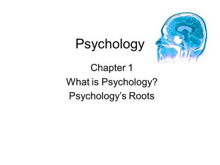 Psychology Chapter 1 What is Psychology? Psychology's Roots.