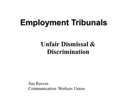 Employment Tribunals Jim Reeves Communication Workers Union Unfair Dismissal & Discrimination.