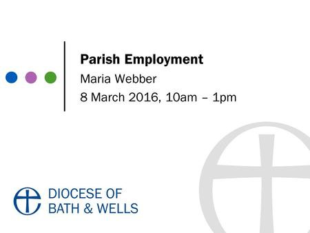 Parish Employment Maria Webber 8 March 2016, 10am – 1pm.