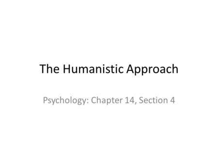 The Humanistic Approach Psychology: Chapter 14, Section 4.