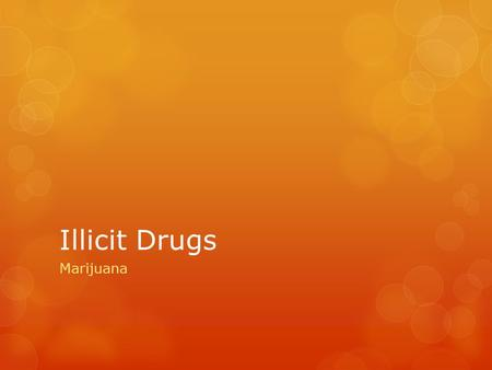 Illicit Drugs Marijuana.  Marijuana (weed/pot/grass)- chopped leaves and flowers of Cannabis indica or Cannabis sativa plants (hemp)  A psychoactive.