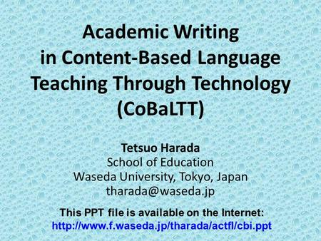 Academic Writing in Content-Based Language Teaching Through Technology (CoBaLTT) Tetsuo Harada School of Education Waseda University, Tokyo, Japan