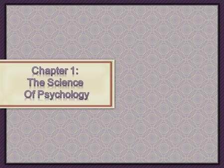 Chapter 1: The Science Of Psychology