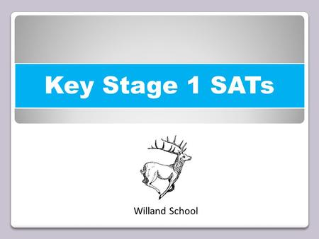 Key Stage 1 SATs Willand School. Key Stage 1 SATs Changes In 2014/15 a new national curriculum framework was introduced by the government for Years 1,