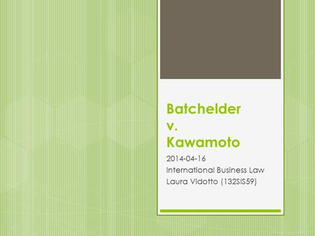 Batchelder v. Kawamoto 2014-04-16 International Business Law Laura Vidotto (132SIS59)