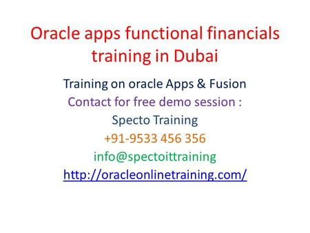 Oracle apps functional financials training in Dubai Training on oracle Apps & Fusion Contact for free demo session : Specto Training +91-9533 456 356