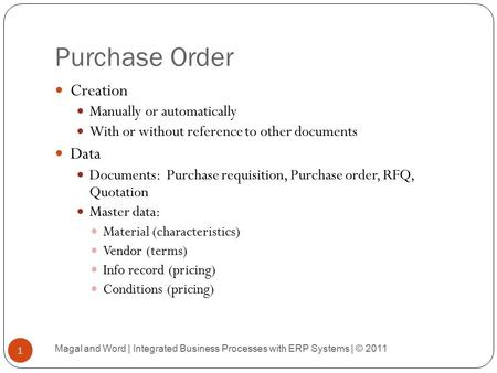 Purchase Order Creation Manually or automatically With or without reference to other documents Data Documents: Purchase requisition, Purchase order, RFQ,