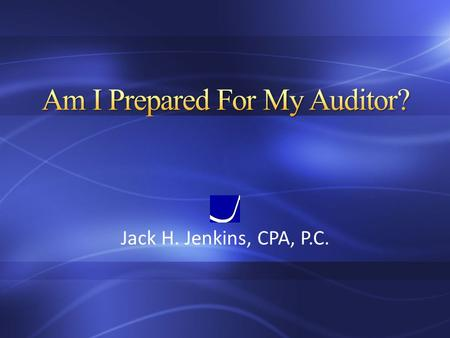 Jack H. Jenkins, CPA, P.C.. Organization of board and employees – Assigned responsibilities Procedures for accounting functions – Recording and reporting.