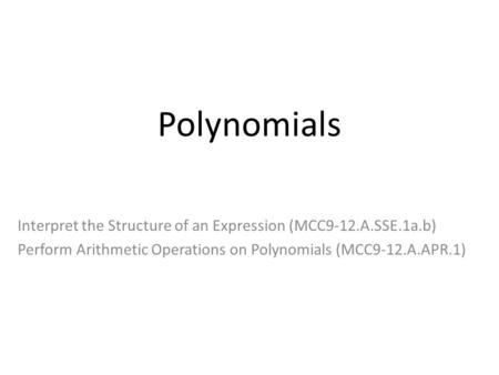 Polynomials Interpret the Structure of an Expression (MCC9-12.A.SSE.1a.b) Perform Arithmetic Operations on Polynomials (MCC9-12.A.APR.1)