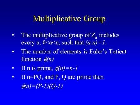 Multiplicative Group The multiplicative group of Z n includes every a, 0<a<n, such that (a,n)=1. The number of elements is Euler's Totient function  (n)