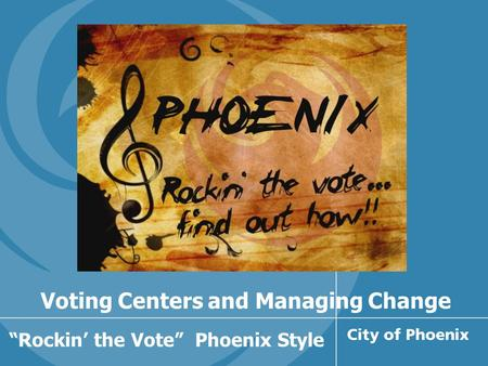 "Voting Centers and Managing Change ""Rockin' the Vote"" Phoenix Style."