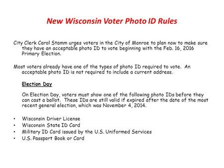 New Wisconsin Voter Photo ID Rules City Clerk Carol Stamm urges voters in the City of Monroe to plan now to make sure they have an acceptable photo ID.