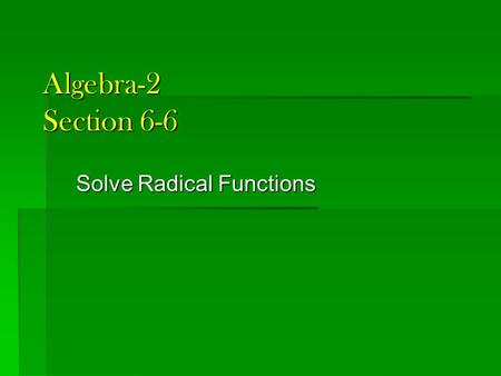 Algebra-2 Section 6-6 Solve Radical Functions. Quiz 6-4 1. 2. 4. Are the following functions inverses of each other ? (hint: you must use a composition.