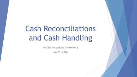 Cash Reconciliations and Cash Handling WASBO Accounting Conference March, 2016.