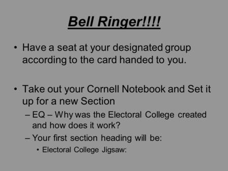 Bell Ringer!!!! Have a seat at your designated group according to the card handed to you. Take out your Cornell Notebook and Set it up for a new Section.