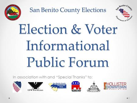 "San Benito County Elections Election & Voter Informational Public Forum In association with and ""Special Thanks"" to: 1."