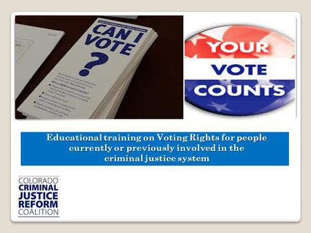 Educational training on Voting Rights for people currently or previously involved in the criminal justice system.