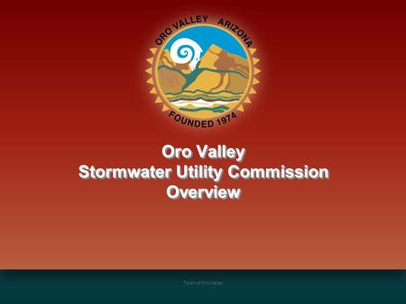 Town of Oro Valley Oro Valley Stormwater Utility Commission Overview.