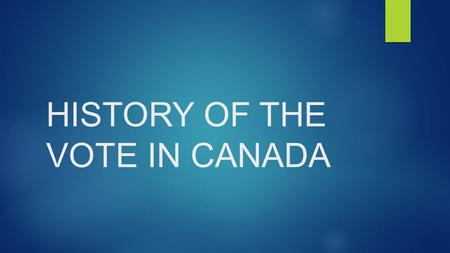 HISTORY OF THE VOTE IN CANADA. Today's Goals  Learning Goals  Know the history of the vote in Canada  Know the exemptions from voting  Know how it.