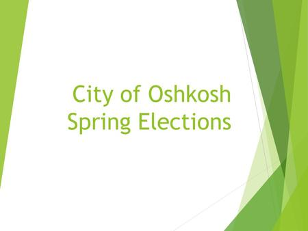 City of Oshkosh Spring Elections. Important dates to remember:  Early Voting: February 2 - February 13 and March 23 - April 3  Early voting location.